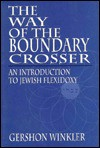 The Way of the Boundary Crosser: An Introduction to Jewish Flexidoxy - Gershon Winkler