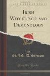 Irish Witchcraft and Demonology (Classic Reprint) - St. John D. Seymour