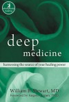 Deep Medicine: Harnessing the Source of Your Healing Power - William B. Stewart, Angeles Arrien