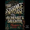 The Strange Case of the Alchemist's Daughter - Kate Reading, Theodora Goss
