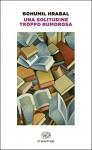 Una solitudine troppo rumorosa (Einaudi tascabili. Scrittori) - Bohumil Hrabal, S. Corduas, Sergio Corduas