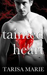 Tainted Heart (The Tainted Series Book 2) - Tarisa Marie
