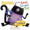 Splat and the Cool School Trip - Rob Scotton