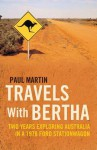 Travels with Bertha: Two Years Exploring Australia in a 1978 Ford Stationwagon - Paul Martin