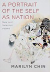 A Portrait of the Self as Nation: New and Selected Poems - Marilyn Chin