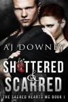 Shattered & Scarred - A.J. Downey