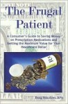 The Frugal Patient: A Consumers Guide to Saving Money on Prescription Medications and Getting the Maximum Value for Your Healthcare Dollar - Doug Benedetti, Mario Benedetti