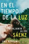 En el Tiempo de la Luz: Una Novela - Benjamin Alire Sáenz