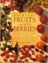 Backyard Fruits and Berries: Everything You Need to Know about Planting and Growing Fruits and Berries in Your Own Backyard - Miranda Smith