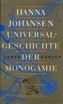 Universalgeschichte Der Monogamie: Roman - Hanna Johansen