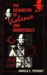 The Geometry of Violence and Democracy - Harold E. Pepinsky