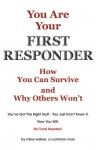 You are Your First Responder: How You Can Survive - Why Others Won't. This Is a Mind Game You Can Win - Mike Walker