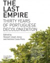 The Last Empire: Thirty Years Of Portuguese Decolonisation - Stewart Lloyd-Jones, António Costa Pinto
