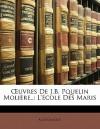 Uvres de J.B. Pquelin Moliere..: L'Ecole Des Maris - Anonymous