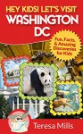 Hey Kids! Let's Visit Washington DC: Fun, Facts and Amazing Discoveries for Kids - Teresa Mills