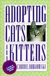 Adopting Cats and Kittens: A Care and Training Guide - Connie Jankowski