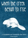 When the Creek Began to Rise (The Grandfather and Grandmother Bear Stories) - Kevin Robinson