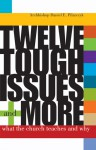 Twelve Tough Issues and More: What the Church Teaches and Why: Revised and Expanded - Daniel E. Pilarczyk