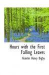 Hours with the First Falling Leaves - Kenelm Henry Digby