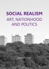 Social Realism: Art, Nationhood and Politics - David Forrest