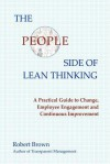 The People Side of Lean Thinking: A Practical Guide to Change, - Robert K. Brown