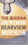 The Buddha in Your Rearview Mirror: A Guide to Practicing Buddhism in Modern Life - Woody Hochswender