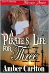A Pirate's Life for Three - Amber Carlton