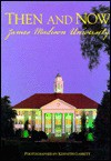 James Madison University Then & Now: Then and Now - Kenneth Garrett