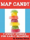 Map Candy: 7 Sweet Stories for Early Readers (Candy School) - Katrina Streza
