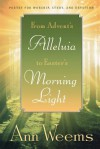 From Advent's Alleluia to Easter's Morning Light: Poetry for Worship, Study, and Devotion - Ann Weems