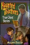 Haunted Teachers: True Ghost Stories - Allan Zullo