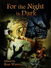 For the Night is Dark - Ross Warren, G.N. Braun, Carole Johnstone, Benedict J. Jones, Blaze McRob, John Claude Smith, Tonia Brown, Mark West, Robert W. Walker, Jeremy C. Shipp, Jasper Bark, William Meikle, Ray Cluley, Armand Rosamilia, Daniel I. Russell, Scott Nicholson, Gary McMahon, Joe Mynhar