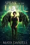 Speak of the Devil (Broken Halos #2) - Maya Daniels