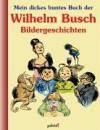 Mein dickes buntes Buch der Wilhelm Busch Bildergeschichten - Wilhelm Busch