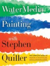 Watermedia Painting with Stephen Quiller: The Complete Guide to Working in Watercolor, Acrylics, Gouache, and Casein - Stephen Quiller