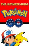 The Ultimate Guide To Pokemon GO: Tips & Tricks To Become Successful Pokémon GO player - Olivia Green