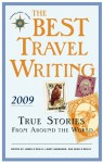The Best Travel Writing 2009: True Stories from Around the World - James O'Reilly, Larry Habegger, Sean Joseph O'Reilly, Sean O'Reilly