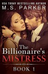 The Billionaire's Mistress 1: Alpha Billionaire Romance - M. S. Parker