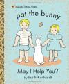 May I Help You? (Pat the Bunny) - Edith Kunhardt