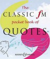 The Classic Fm Pocket Book Of Quotes (Classic Fm) - Tim Lihoreau