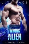 Wrong Alien: A SciFi Alien Mail Order Bride Romance (TerraMates Book 6) - Lisa Lace