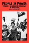 People in Power: Forging a Grassroots Democracy in Nicaragua - Gary Ruchwarger