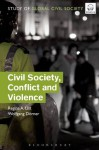 Civil Society, Conflict and Violence (Global Study of Civil Society Series) - Regina A. List, Wolfgang Doerner
