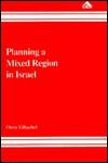 Planning a Mixed Region in Israel: The Political Geography of Arab-Jewish Relations in the Galilee - Oren Yiftachel
