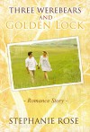 Romance: New Adult and College Romance: Three Werebears and Golden Lock( Contemporary Fiction SPECIAL FREE BOOK INCLUDED) (Billionaire Stepbrother Threesome Menage Women's Fiction) - Stephanie Rose