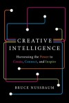Creative Intelligence: Harnessing the Power to Create, Connect, and Inspire - Bruce Nussbaum