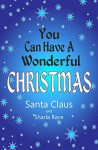 You Can Have A Wonderful Christmas - Santa Claus, Sharla Race