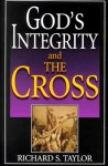 God's Integrity and the Cross - Richard Shelley Taylor