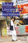 Global Literary Journalism: Exploring the Journalistic Imagination - Richard Keeble
