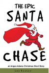 The Epic Santa Chase: An Angus Adams Christmas Short Story - Lee Winter